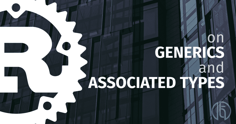 The Rust logo and the text 'on generics and associated types' superimposed on a picture of a building's facade.
