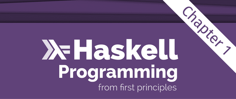 Excerpt from the Programming Haskell From First Principles book, showing just the title. There is an overlay saying 'Chapter 1' across the top right corner.